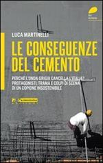 Le conseguenze del cemento. Perché l'onda grigia cancella l'Italia? Protagonisti, trama e colpi di scena di un copione insostenibile