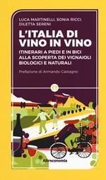 L' Iitalia di vino in vino. Itinerari a piedi e in bici alla scoperta dei vignaioli biologici e naturali
