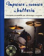 Imparare a suonare la batteria. Una guida accessibile per cominciare a suonare. Con CD Audio