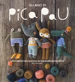 Gli amici di Pica Pau. Venti irresistibili amigurumi da realizzare all'uncinetto. Ediz. a colori