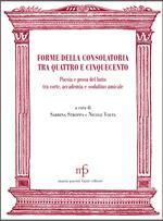 Forme della consolatoria tra Quattro e Cinquecento. Poesia e prosa del lutto tra corte, accademia e sodalitas amicale