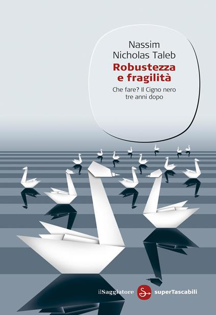 Robustezza e fragilità. Che fare? Il Cigno nero tre anni dopo - Taleb Nassim Nicholas,L.Sosio - ebook