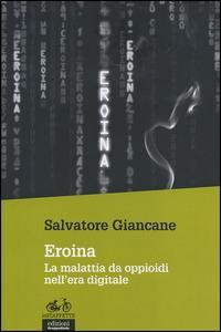 Eroina. La malattia da oppioidi nell'era digitale - Salvatore Giancane - copertina