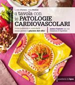 A tavola con le patologie cardiovascolari. Come prevenirle e controllarle senza perdere il piacere del cibo