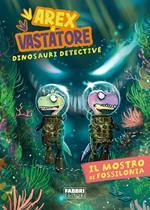 Il mostro di Fossilonia. Arex & Vastatore, dinosauri detective