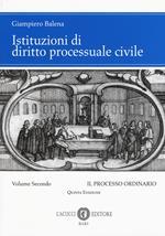 Istituzioni di diritto processuale civile. Nuova ediz.. Vol. 2: Il processo ordinario.
