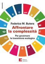 Affrontare la complessità. Per governare la transizione ecologica