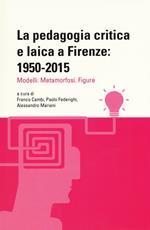 La pedagogia critica e laica a Firenze: 1950-2015. Modelli. Metamorfosi. Figure