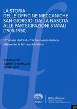 La storia delle officine meccaniche San Giorgio. Dalla nascita alle partecipazioni statali (1905-1950). Un'analisi dell'industria ferroviaria italiana...