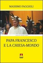 Papa Francesco e la «Chiesa-mondo»
