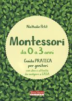 Montessori da 0 a 3 anni. Guida pratica per genitori con idee e attività da svolgere a casa