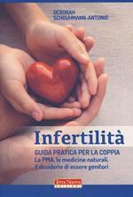 Infertilità. Guida pratica per la coppia, La PMA, le medicine naturali, il desiderio di essere genitori