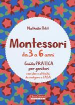 Montessori dai 3 ai 6 anni. Guida pratica per genitori con idee e attività da svolgere a casa