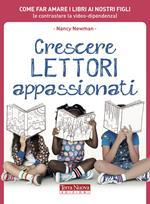 Crescere lettori appassionati. Come far amare i libri ai nostri figli (e contrastare la video-dipendenza)