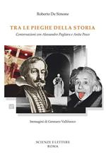 Tra le pieghe della storia. Conversazioni con Alessandro Pagliara e Anita Pesce