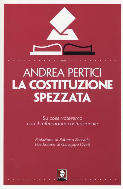 La Costituzione spezzata. Su cosa voteremo con il referendum costituzionale - Andrea Pertici - copertina