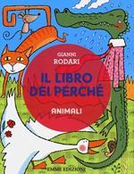 Il libro dei perché. Animali. Ediz. illustrata