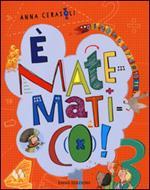 È matematico! La grande invenzione di Bubal-La geometria del Faraone-Le avventure del Signor 1-10+ Il genio sei tu! Ediz. illustrata