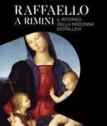 Raffaello a Rimini. Il ritorno della Madonna Diotallevi. Catalogo della mostra (Rimini, 17 ottobre 2020-10 gennaio 2021). Ediz. italiana e inglese