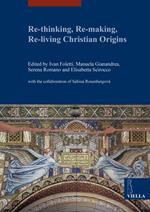 Re-thinking, re-making, re-living christian origins