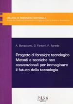 Progetto di foresight tecnologico. Metodi e tecniche non convenzionali per immaginare il futuro della tecnologia