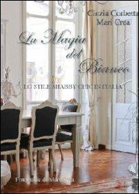 La magia del bianco. Lo stile shabby chic in Italia - Cinzia Corbetta,Maria Crea - copertina