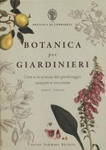 Botanica per giardinieri. L'arte e la scienza del giardinaggio spiegate e raccontate