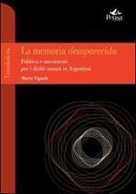 La memoria desaparecida. Politica e movimenti per i diritti umani in Argentina