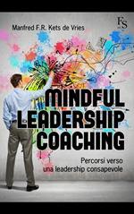 Mindful leardeship coaching. Percorsi verso una leadership consapevole