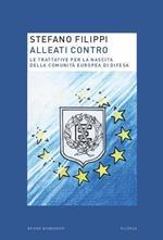 Alleati contro. Le trattative per la nascita della Comunità europea di Difesa