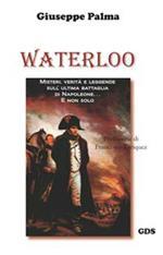 Waterloo. Misteri, verità e leggende sull'ultima battaglia di Napoleone. E non solo...