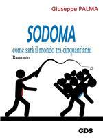 Sodoma come sarà il mondo tra cinquant'anni