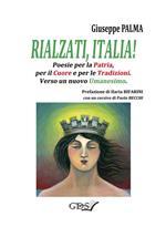 Rialzati, Italia! Poesie per la patria, per il cuore e per le tradizioni. Verso un nuovo umanesimo