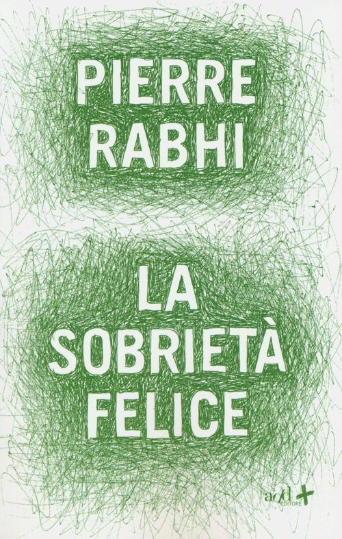 La sobrietà felice - Pierre Rabhi - copertina