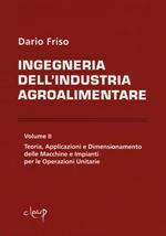 Ingegneria dell'industria agroalimentare. Vol. 2: Teoria, applicazioni e dimensionamento delle macchine e impianti per le operazioni unitarie.