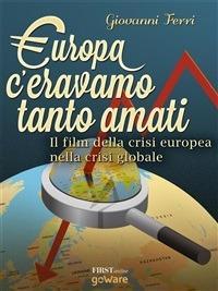 Europa: c'eravamo tanto amati. Il film della crisi europea nella crisi globale - Giovanni Ferri - ebook