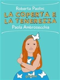 La coperta e la tenerezza - Roberta Paolini,Paola Ambrosecchia - ebook