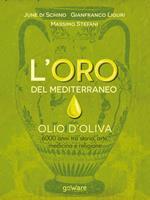 L' oro del Mediterraneo. Olio d'oliva. 6000 anni tra storia, arte, medicina e religione