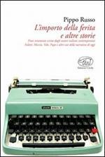 L' importo della ferita e altre storie. Frasi veramente scritte dagli autori italiani: Faletti, Moccia, Volo, Pupo e altri casi della narrativa contemporanea