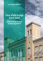 Una sfida lunga trent'anni. MIB Trieste School of Management