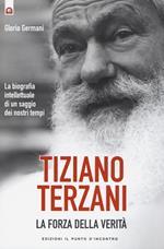 Tiziano Terzani. La forza della verità. La biografia intellettuale di un saggio dei nostri tempi