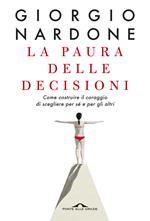 La paura delle decisioni. Come costruire il coraggio di scegliere per sé e per gli altri. Nuova ediz.