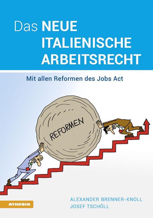 Das neue italienische Arbeitsrecht: Mit allen Reformen des Jobs Act - Alexander Brenner-Knoll,Joseph Tschöll - copertina