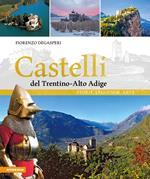 Castelli del Trentino-Alto Adige. Storie, leggende, arte. Ediz. illustrata