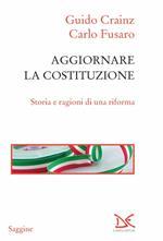 Aggiornare la Costituzione. Storia e ragioni di una riforma