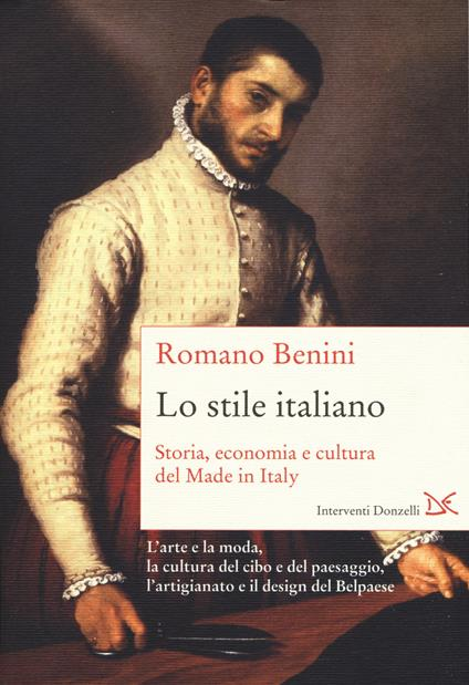 Lo stile italiano. Storia, economia e cultura del Made in Italy - Romano Benini - copertina