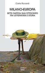 Milano-Europa. Sette capitoli sull'Ottocento tra letteratura e storia