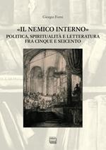 «Il nemico interno». Politica, spiritualità e letteratura fra Cinque e Seicento