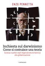 Inchiesta sul darwinismo. Come si costruisce una teoria. Scienza e potere dall'imperialismo britannico alla globalizzazione