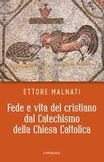 Fede e vita del cristiano dal Catechismo della Chiesa cattolica